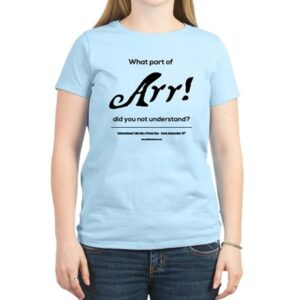 """Our new T-shirt – """"What part of """"Arr!"""" do you not understand?"""""""